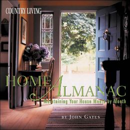 Country Living Home Almanac: Maintaining Your House Month by Month