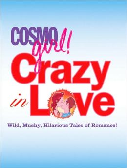 Crazy in Love: Wild, Mushy, Hilarious Tales of Romance!