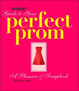 Seventeen's Guide to Your Perfect Prom: A Planner & Scrapbook