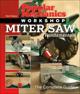Popular Mechanics Workshop: Miter Saw Fundamentals: The Complete Guide