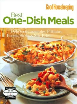 Good Housekeeping Best One-Dish Meals: Delicious Casseroles, Frittatas, Roasts, Stews and Stir-Fries