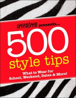500 Style Tips: What to Wear for School, Weekend, Parties and More!