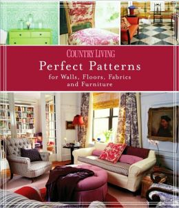 Country Living Perfect Patterns for Walls, Floors, Fabrics and Furniture