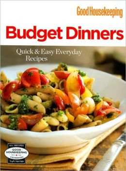 Good Housekeeping Budget Dinners: Quick and Easy Everyday Recipes