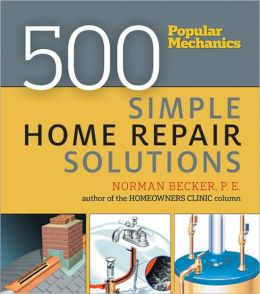 Popular Mechanics 500 Simple Home Repair Solutions
