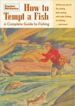 Popular Mechanics How to Tempt a Fish: A Complete Guide to Fishing