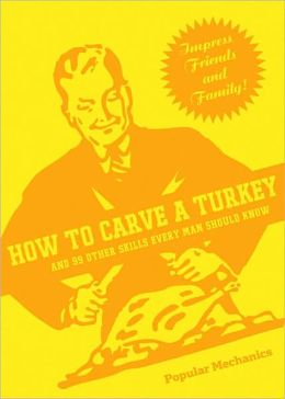 How to Carve a Turkey: And 99 Other Skills Every Man Should Know