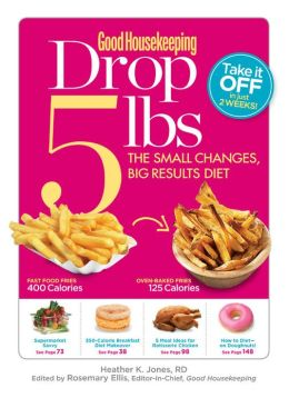 Good Housekeeping Drop 5 lbs: The Small Changes, Big Results Diet