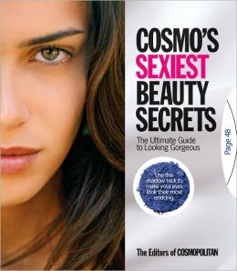 Cosmo's Sexiest Beauty Secrets: The Ultimate Guide to Looking Gorgeous