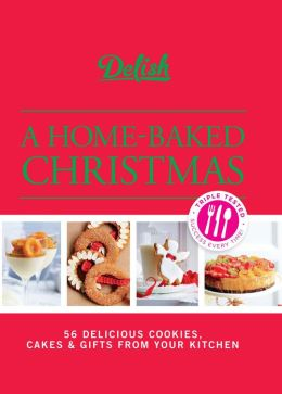 Delish A Home-Baked Christmas: 56 Delicious Cookies, Cakes & Gifts From Your Kitchen