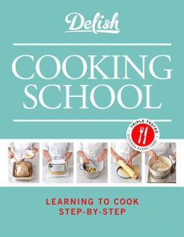 Delish Cooking School: Learning to Cook Step-by-Step (PagePerfect NOOK Book)