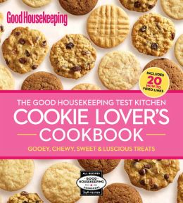 The Good Housekeeping Test Kitchen Cookie Lover's Cookbook (Canadian edition): Gooey, Chewy, Sweet & Luscious Treats