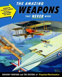 Popular Mechanics The Amazing Weapons That Never Were (PagePerfect NOOK Book)