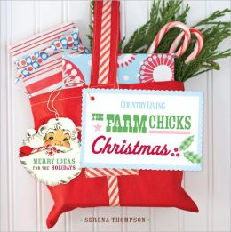 The Farm Chicks Christmas: Merry Ideas for the Holidays (PagePerfect NOOK Book)