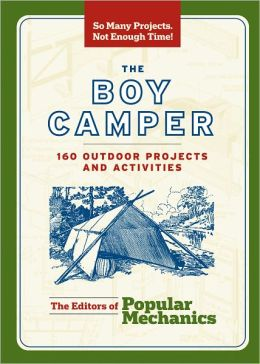 The Boy Camper: 160 Outdoor Projects and Activities (PagePerfect NOOK Book)