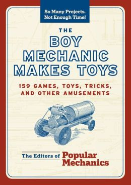 The Boy Mechanic Makes Toys: 159 Games, Toys, Tricks, and Other Amusements (PagePerfect NOOK Book)