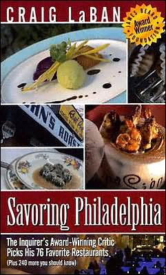 Savoring Philadelphia: The Inquirer's Award-Winning Critic Picks His 76 Favorite Restaurants