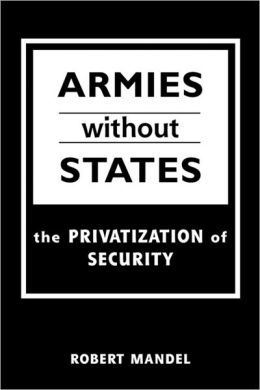 Armies Without States: The Privatization of Security