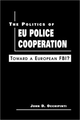 Politics of EU Police Cooperation: Toward a European FBI?