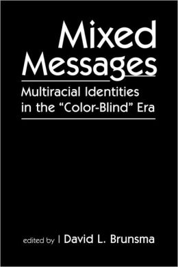 Mixed Messages: Multiracial Identities in the Color-Blind Era