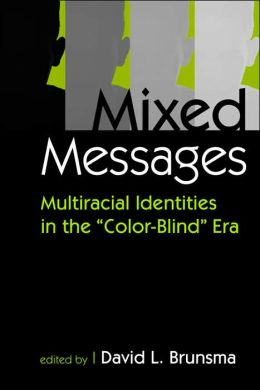 Mixed Messages: Multiracial Identities in the Color Blind Era