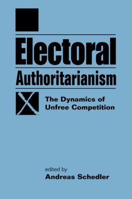 Electoral Authoritarianism: The Dynamics of Unfree Competition