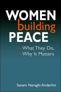 Women Building Peace: What They Do, Why It Matters