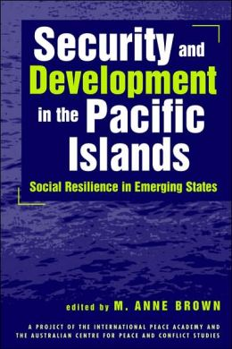 Security and Development in the Pacific Islands: Social Resilience in Emerging States