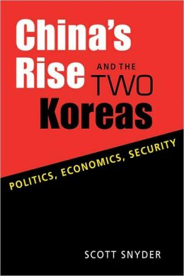 China??s Rise and the Two Koreas: Politics, Economics, Security
