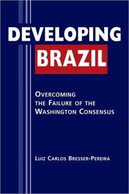 Developing Brazil: Overcoming the Failure of the Washington Consensus