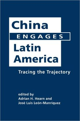 China Engages Latin America: Tracing the Trajectory
