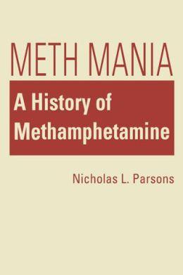 Meth Mania : A History of Methamphetamine