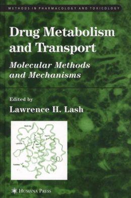 Drug Metabolism and Transport: Molecular Methods and Mechanisms