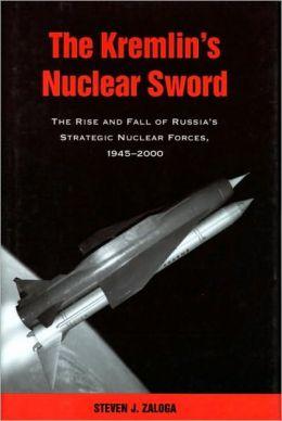 The Kremlin's Nuclear Sword: The Kremlin's Nuclear Sword