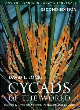 Cycads of the World: Ancient Plants in Today's Landscape