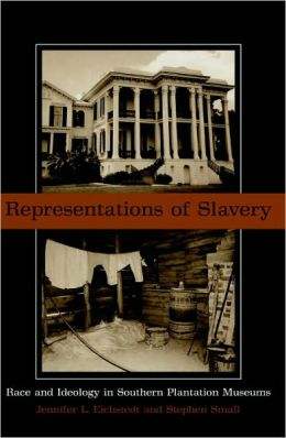 Representations of Slavery: Race and Ideology in Southern Plantation Museums