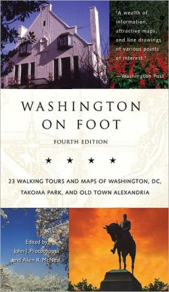 Washington on Foot: 23 Walking Tours and Maps of Washington, DC, Takoma Park, and Old Town Alexandria