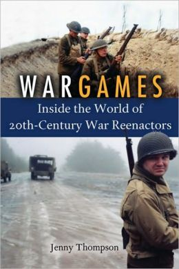 War Games: Inside the World of 20th-Century War Reenactors