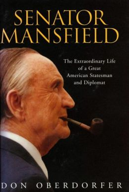 Senator Mansfield: The Extraordinary Life of a Great Statesman and Diplomat