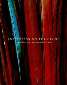 Encompassing the Globe: Portugal and the World in the 16th and 17th Centuries