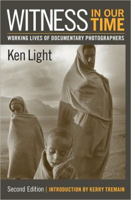 Witness in Our Time: Working Lives of Documentary Photographers
