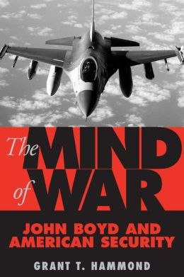 The Mind of War: John Boyd and American Security