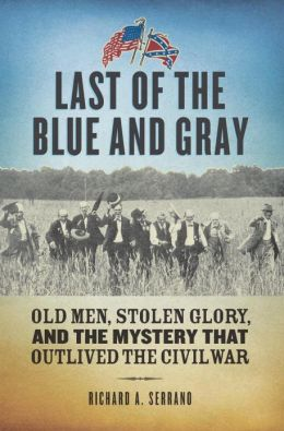 Last of the Blue and Gray: Old Men, Stolen Glory, and the Mystery That Outlived the Civil War