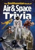 Book Cover Image. Title: The Smithsonian Book of Air & Space Trivia, Author: Smithsonian Institution