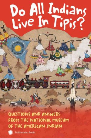 Do All Indians Live in Tipis? Second Edition: Questions and Answers from the National Museum of the American Indian