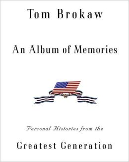 Album of Memories: Personal Histories from the Greatest Generation