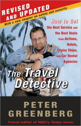 Travel Detective: How to Get the Best Service and the Best Deals from Airlines, Hotels, Cruise Ships, and Car Rental Agencies