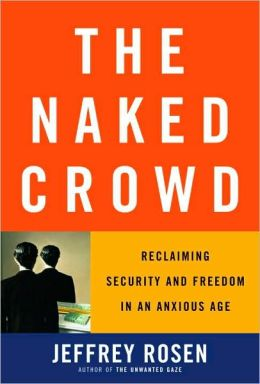 Naked Crowd: Reclaiming Security and Freedom in an Anxious Age