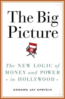 Big Picture: The New Logic of Money and Power in Hollywood