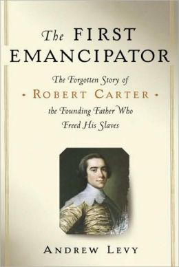First Emancipator: The Forgotten Story of Robert Carter, the Founding Father Who Freed His Slaves